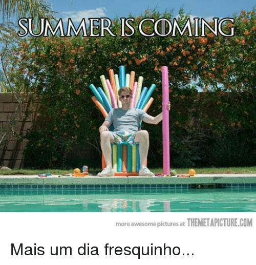 Themetapictures: SUMMER IS CODMING a  more awesome pictures at  THEMETAPICTURE.COM Mais um dia fresquinho...