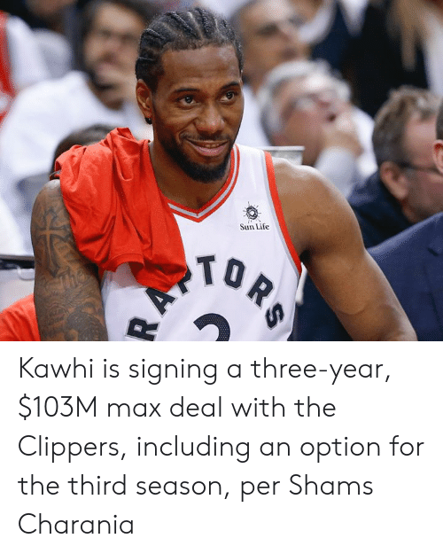Life, Clippers, and Tor: Sun Life  TOR  AV Kawhi is signing a three-year, $103M max deal with the Clippers, including an option for the third season, per Shams Charania