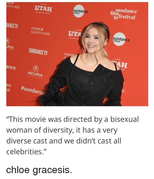 """elevate: sundance  PPHIREUTAH  sundance  igfestival  ELEVATE  ANCETVCHASE O  ITA  SAPPHIRE  sundance  RA SUNDANCET  CHASE  LIFE  ance  ACURA  we  #sundane:  This movie was directed by a bisexual  woman of diversity, it has a very  diverse cast and we didn't cast all  celebrities."""" chloe gracesis."""