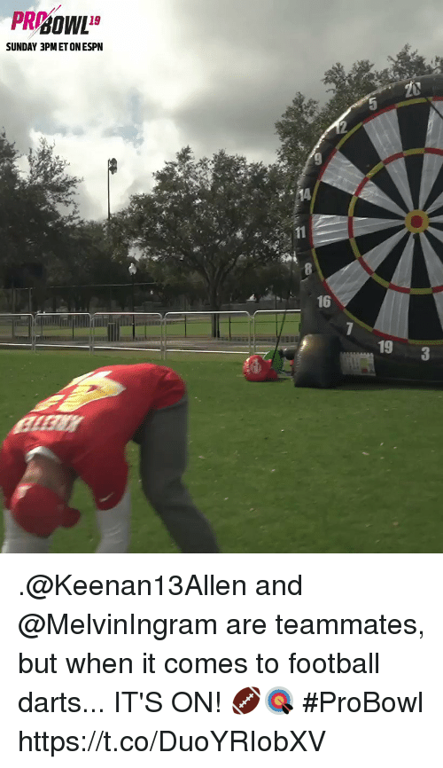 darts: SUNDAY 3PM ET ON ESPN  14  16  19 .@Keenan13Allen and @MelvinIngram are teammates, but when it comes to football darts... IT'S ON! 🏈🎯 #ProBowl https://t.co/DuoYRIobXV