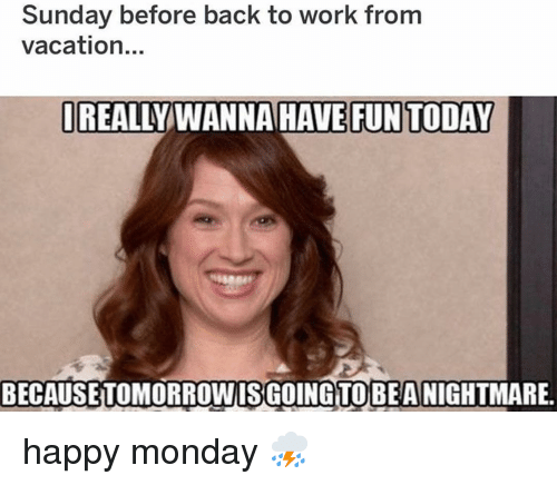 Have Fun Today: Sunday before back to work from  vacation...  REALLY WANNA HAVE FUN TODAY  BECAUSETOMORROWISGOINGTOBEA NIGHTMARE. happy monday ⛈