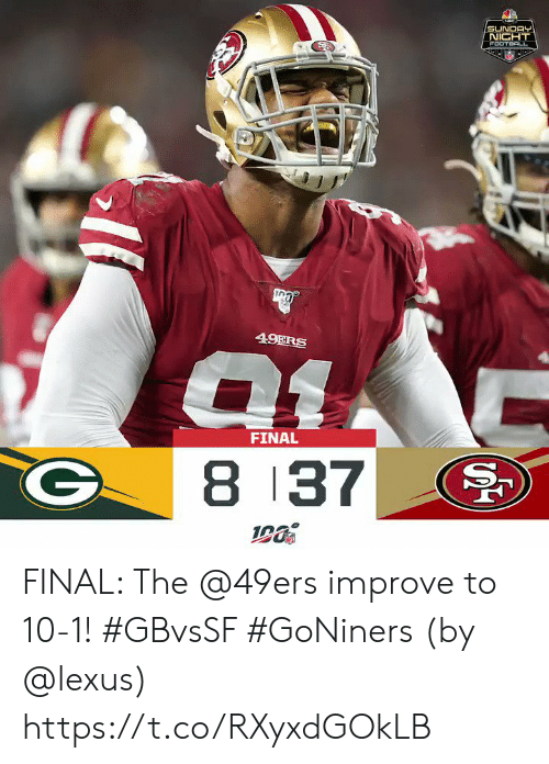 San Francisco 49ers, Football, and Lexus: SUNDAY  NICHT  FOOTBALL  49ERS  FINAL  8 37  S FINAL: The @49ers improve to 10-1! #GBvsSF #GoNiners   (by @lexus) https://t.co/RXyxdGOkLB