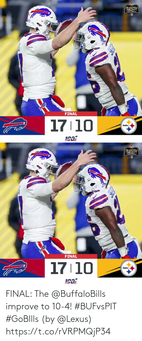 10 4: SUNDAY  NICHT  FOOTBALL  FINAL  17 10  Steelers   SUNDAY  NICHT  FOOTBALL  FINAL  17 10  Steclers FINAL: The @BuffaloBills improve to 10-4! #BUFvsPIT #GoBIlls   (by @Lexus) https://t.co/rVRPMQjP34