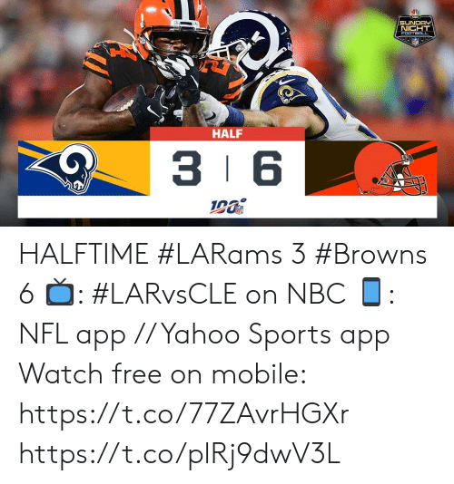 3 6: SUNDAY  NIGHT  FOOTBRALL  HALF  3 6 HALFTIME  #LARams 3 #Browns 6  ?: #LARvsCLE on NBC ?: NFL app // Yahoo Sports app Watch free on mobile: https://t.co/77ZAvrHGXr https://t.co/plRj9dwV3L