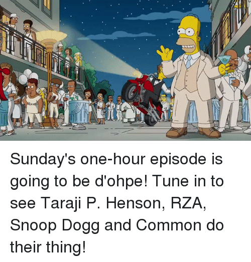 rza: Sunday's one-hour episode is going to be d'ohpe! Tune in to see Taraji P. Henson, RZA, Snoop Dogg and Common do their thing!