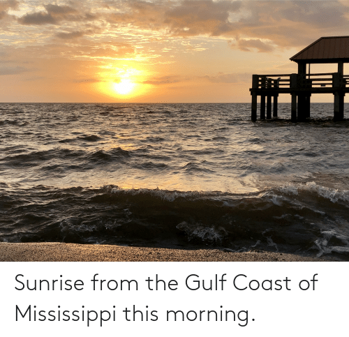 Mississippi: Sunrise from the Gulf Coast of Mississippi this morning.