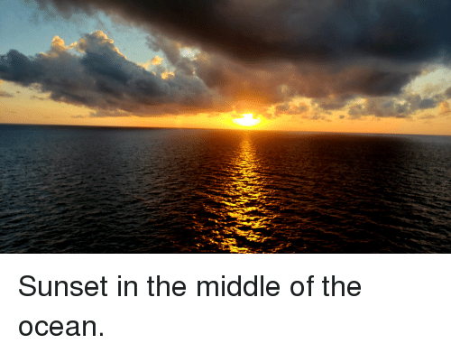 Ocean, Sunset, and The Middle: Sunset in the middle of the ocean.