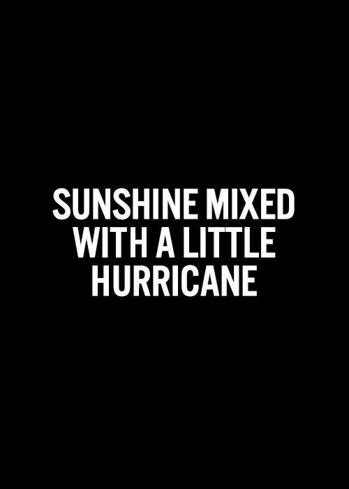 Hurricane: SUNSHINE MIXED  WITH A LITTLE  HURRICANE