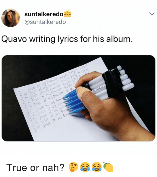 Quavo, True, and Lyrics: suntalkeredo  @suntalkeredo  Quavo writing lyrics for his album  1 True or nah? 🤔😂😂🍋