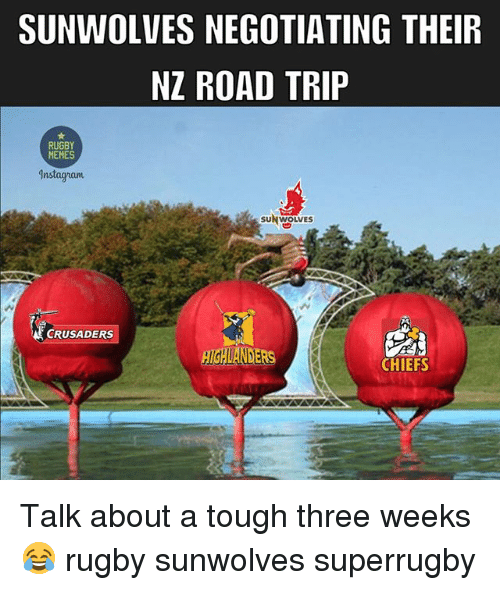 Road Tripping: SUNWOLVES NEGOTIATING THEIR  NZ ROAD TRIP  RUGBY  MEMES  Anstogram  SUN WOLVES  CRUSADERS  HIGHLANDERS  CHIEFS Talk about a tough three weeks 😂 rugby sunwolves superrugby