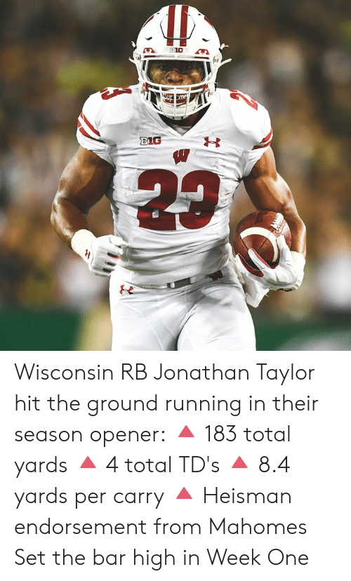 Wisconsin, Running, and Big: Sup me  BIG Wisconsin RB Jonathan Taylor hit the ground running in their season opener:  🔺 183 total yards 🔺 4 total TD's 🔺 8.4 yards per carry 🔺 Heisman endorsement from Mahomes  Set the bar high in Week One