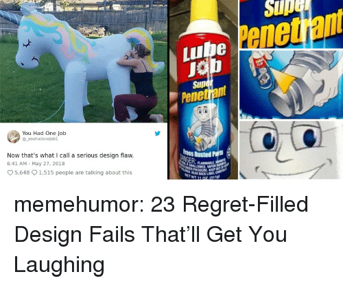Regret, Tumblr, and Blog: Sup  Penet ant  Lube  Sup  Pene  You Had One Job  youhadonejobl  Now that's what I call a serious design flaw.  6:41 AM May 27, 2018  rees Rusted Parts  5,648 1,515 people are talking about this  19z (311g) memehumor:  23 Regret-Filled Design Fails That'll Get You Laughing