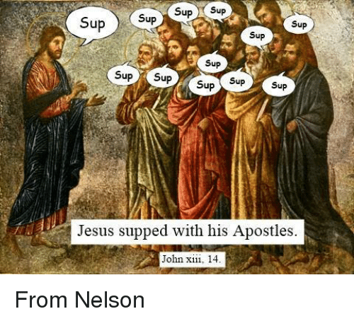 Apostles: Sup  SupSupSupSup  Sup  Sup  Sup SuSup  Sup  Jesus supped with his Apostles  John xii, 14 From Nelson