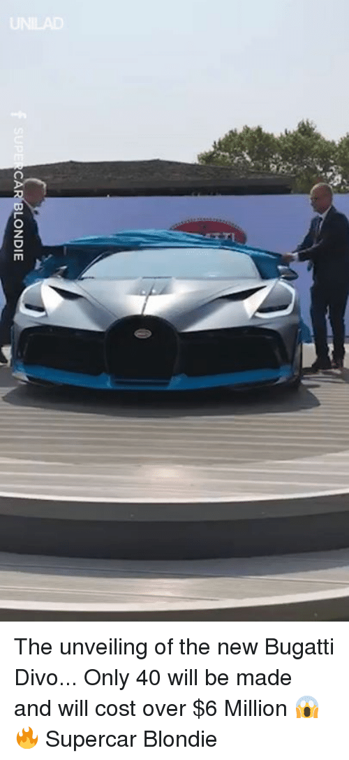 Dank, Bugatti, and 🤖: SUPE  CAR BLONDIE The unveiling of the new Bugatti Divo... Only 40 will be made and will cost over $6 Million 😱🔥  Supercar Blondie
