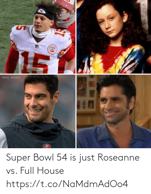 Is Just: Super Bowl 54 is just Roseanne vs. Full House https://t.co/NaMdmAdOo4