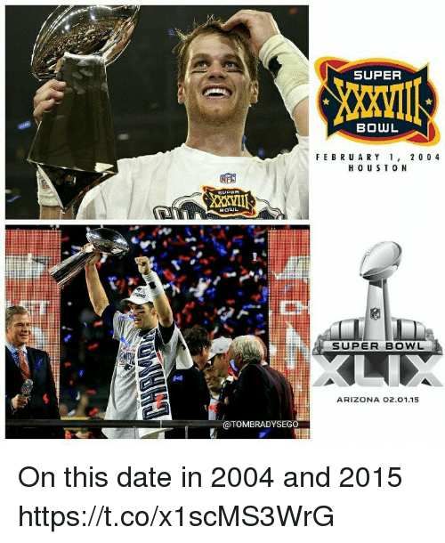 Super Bowl, Tom Brady, and Arizona: SUPER  BOWL  FEBRU ARY ,2 0 0 4  BOWL  SUPER BOWL  ARIZONA O2.01.15  @TOMBRADYSEG On this date in 2004 and 2015 https://t.co/x1scMS3WrG