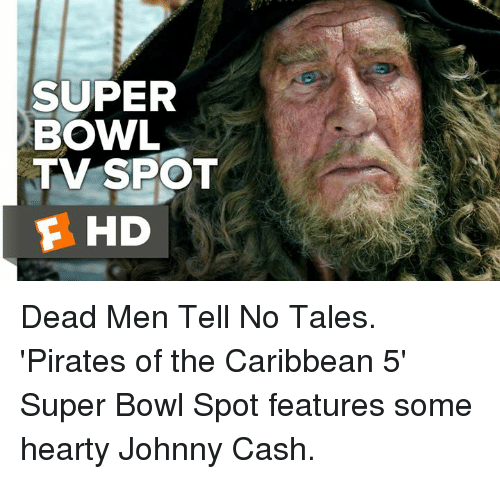 Pirating: SUPER  BOWL  TV SPOT  E HD Dead Men Tell No Tales. 'Pirates of the Caribbean 5' Super Bowl Spot features some hearty Johnny Cash.