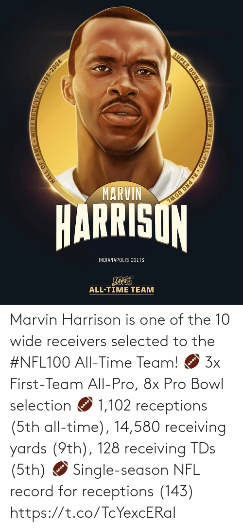 Selection: SUPER BOWL XLI CHAMPION 3x ALL-PRO • 8x PRO BOWL  MARVIN  HARRISON  INDIANAPOLIS COLTS  ALL-TIME TEAM  HALL OF FAME WIDE RECEIIVER • 1996-2008 Marvin Harrison is one of the 10 wide receivers selected to the #NFL100 All-Time Team!  🏈 3x First-Team All-Pro, 8x Pro Bowl selection 🏈 1,102 receptions (5th all-time), 14,580 receiving yards (9th), 128 receiving TDs (5th) 🏈 Single-season NFL record for receptions (143) https://t.co/TcYexcERaI