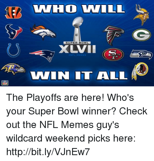 Memes, Nfl, and Super Bowl: SUPER BOWL  XLVII  IN IT ALL The Playoffs are here! Who's your Super Bowl winner?  Check out the NFL Memes guy's wildcard weekend picks here: http://bit.ly/VJnEw7