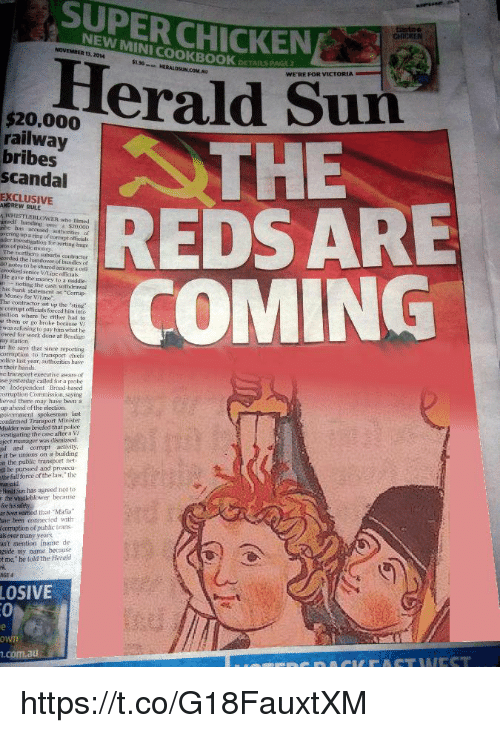 """whistle: SUPER CHICKEN  NEW MINI COOKBOOK  13, 2014  5130  DETAILS PAG  HERALDSUN.COM.AU  WE'RE FOR VICTORIA  $20,000  railway  bribes  scandal  THE  REDSARE  COMING  EXCLUSIVE  ANDREW RULE  WHISTLE BLOWER า-ho  umself handing over a $20000  fmed  vering up a ring of torrupt officials  nos of public aney  cordisd the handover of bandles of  H) notes to be shared among a vel  ermoked senior V1 İpe odicals.  He gave the money to a niddle  nnoting the cash uthirawa  his bank statement as """"Corrup  Money for VALime""""  The contractor set up the 'sting  r corriipt officials forced him ino  osition where he either had to  e them or go broke because V  was refusing to pay him what he  wed for wok done at Beniso  ay station  ut he says that since reporting  corrmption to transport chielfs  olice last year, authorities have  a their hands.  he transport executivo aware of  se yesterday called for a probe  e Independent Broad hased  rupton Commission, saying  ieved there  up ahead of the election  may have been a  onfirmed Transport Minister  Mulder was brieled that police  vestigating the case after a V  ject manager was disnissed  a and ractvity  r it be unions on a building  n the public trinsport net  l be pursued and prosecu-  the full force of the law the  Hmli Sun has agreed not to  for hissalety  ber wamed that Maia  ave been connected with  corruption o( jpublic trans  als over  ant mention iname de  gside my name because  t ne, be told the Herold  many years  AGE4  LOSIVE  .com.au https://t.co/G18FauxtXM"""