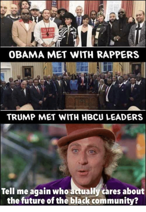 Community, Future, and Memes: SUPER  OBAMA MET WITH RAPPERS  TRUMP MET WITH HBCU LEADERS  Tell me again who atually cares about  the future of the black community?