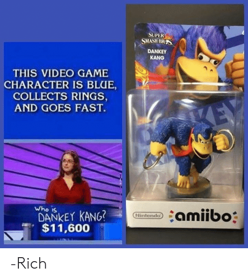 Dankey Kang: SUPER  SMASH BRIS  DANKEY  KANG  THIS VIDEO GAME  CHARACTER IS BLUE,  COLLECTS RINGS  AND GOES FAST  Who is  Nintendo)  $11,600 -Rich
