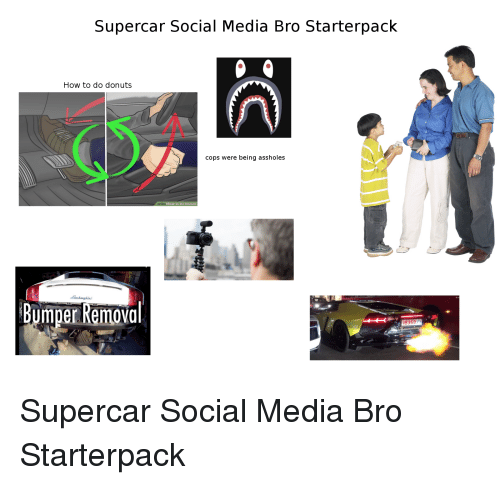Social Media, Starter Packs, and Donuts: Supercar Social Media Bro Starterpack  How to do donuts  cops were being assholes  Bumper Remoia.  1  8359