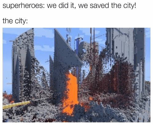 City, Superheroes, and Did: superheroes: we did it, we saved the city!  the city:
