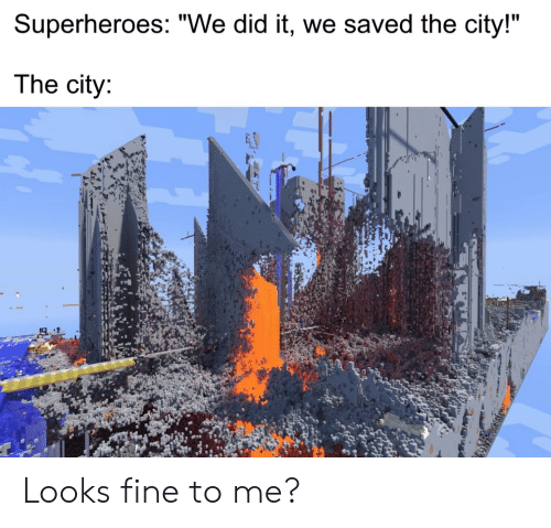 "the city: Superheroes: ""We did it, we saved the city!""  The city: Looks fine to me?"