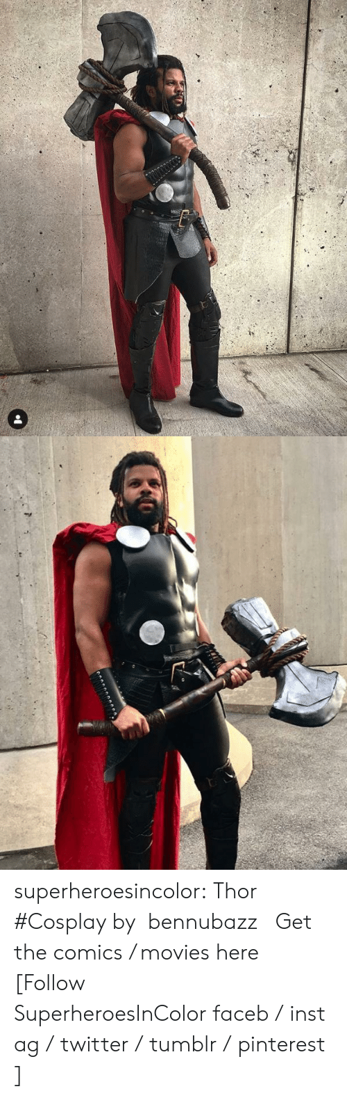 pinterest.com: superheroesincolor: Thor #Cosplay by  bennubazz    Get the comics / movies here [Follow SuperheroesInColor faceb / instag / twitter / tumblr / pinterest]