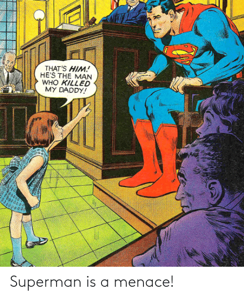 Superman: Superman is a menace!