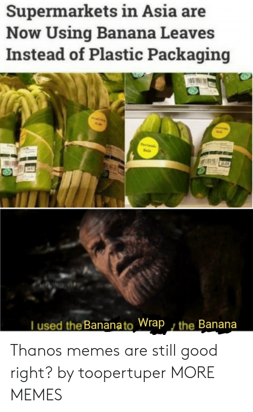 Dank, Memes, and Target: Supermarkets in Asia are  Now Using Banana Leaves  Instead of Plastic Packaging  Pde  Sale  ko A  Tused the Bananato Wrap , the Banana Thanos memes are still good right? by toopertuper MORE MEMES