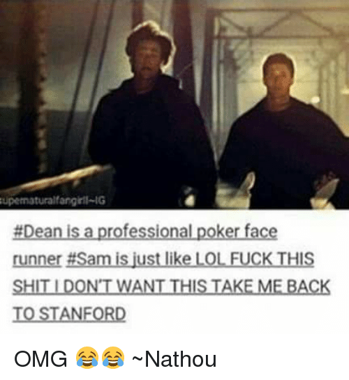Poker Faces: supernaturalfangill-IG  #Dean is a professional poker face  runner am  is ust like LOL FUCK THIS  SHIT DONTWANT THIS TAKE MELBACK  TO STANFORD OMG 😂😂 ~Nathouツ