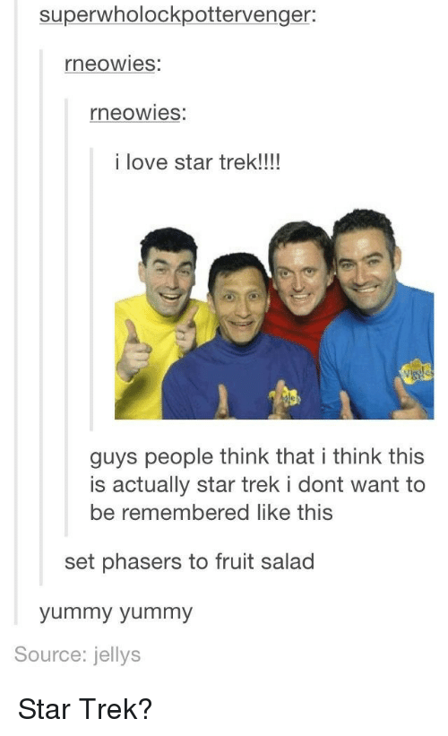 Star Trek: superwholockpottervenger:  neowies:  neowies:  i love star trek!!!  guys people think that i think this  is actually star trek i dont want to  be remembered like this  set phasers to fruit salad  yummy yummy  Source: jellys Star Trek?