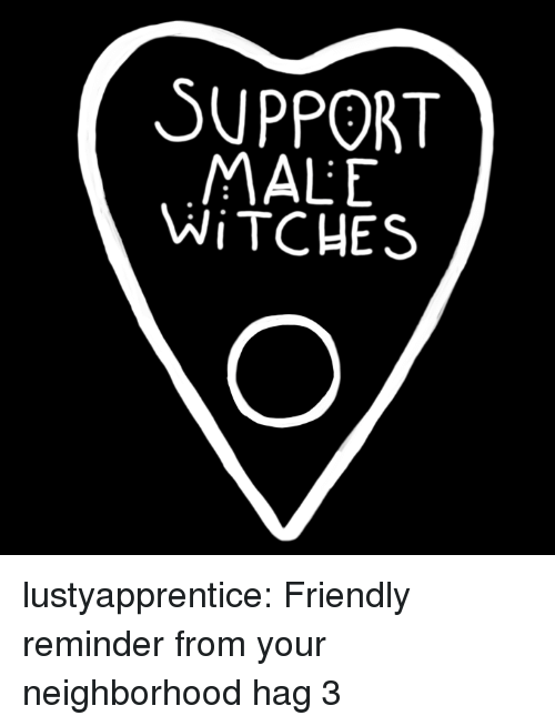 Tumblr, Blog, and Com: SUPPORT  MALE  WİTCHES lustyapprentice: Friendly reminder from your neighborhood hag 3