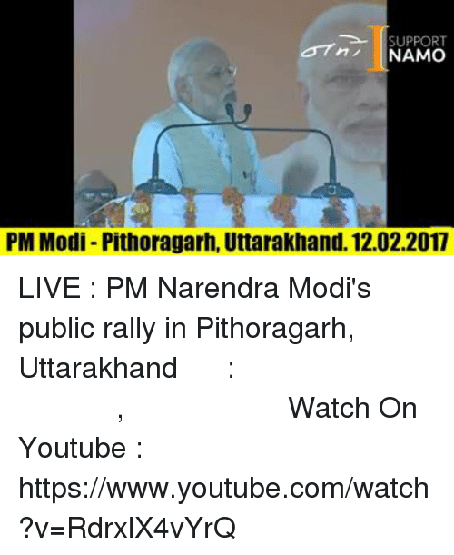 `Www Youtube Com: SUPPORT  ni NAMO  PM Modi Pithoragarh, Uttarakhand. 12.02.2017 LIVE : PM Narendra Modi's public rally in Pithoragarh, Uttarakhand लाइव : पीएम नरेन्द्र मोदी जी की पिथौरागढ़, उत्तराखंड में रैली Watch On Youtube : https://www.youtube.com/watch?v=RdrxlX4vYrQ