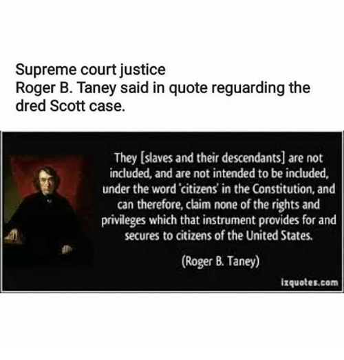 Supreme Court Justice Roger B Taney Said In Quote Reguarding The