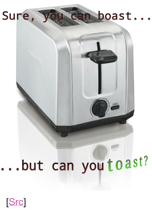 "boast: Sure, you can boast. .  CANCEL  ...but can youtoast? <p>[<a href=""https://www.reddit.com/r/surrealmemes/comments/8k8quv/ask_the_self/"">Src</a>]</p>"
