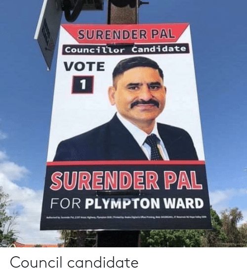 Funny Signs, Ward, and Pal: SURENDER PAL  Councillor Candidate  VOTE  1  SURENDER PAL  FOR PLYMPTON WARD Council candidate