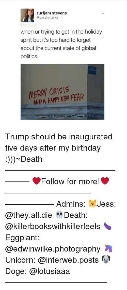 interweb: surfjam stevens  @sarahmarxz  when ur trying to get inthe holiday  spirit but it's too hard to forget  about the current state of global  politics  MERRY CRISIS  ANDA HAPPY NEW FEAR Trump should be inaugurated five days after my birthday :)))~Death —————————————–——— ❤️Follow for more!❤️ ——————————–—————— Admins: 🐱Jess: @they.all.die 💀Death: @killerbookswithkillerfeels 🍆Eggplant: @edwinwilke.photography 🦄Unicorn: @interweb.posts 🐶Doge: @lotusiaaa ——————————–——