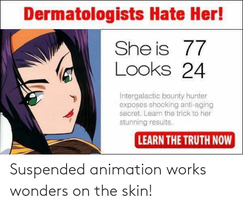 Animation: Suspended animation works wonders on the skin!