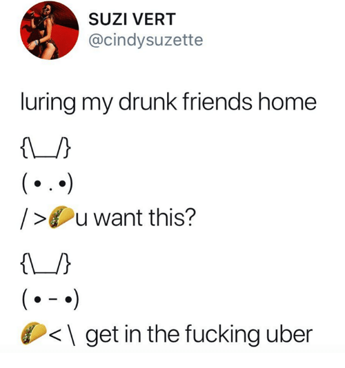 Drunk, Friends, and Fucking: SUZI VERT  @cindysuzette  luring my drunk friends home  / u want this?  <  get in the fucking uber
