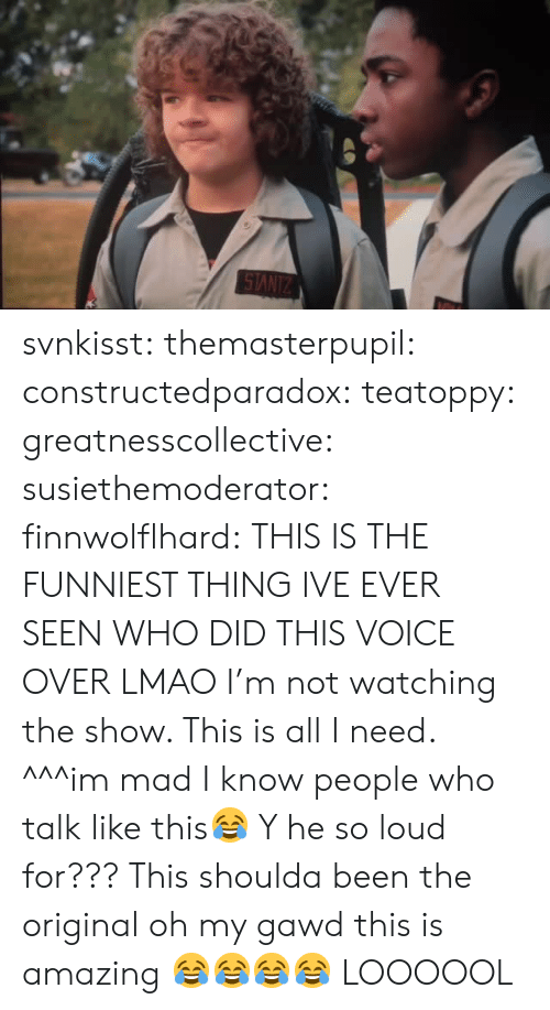 Oh My Gawd: svnkisst:  themasterpupil:  constructedparadox:   teatoppy:   greatnesscollective:  susiethemoderator:  finnwolflhard:  THIS IS THE FUNNIEST THING IVE EVER SEEN  WHO DID THIS VOICE OVER LMAO  I'm not watching the show. This is all I need.   ^^^im mad I️ know people who talk like this😂   Y he so loud for???   This shoulda been the original     oh my gawd this is amazing 😂😂😂😂   LOOOOOL