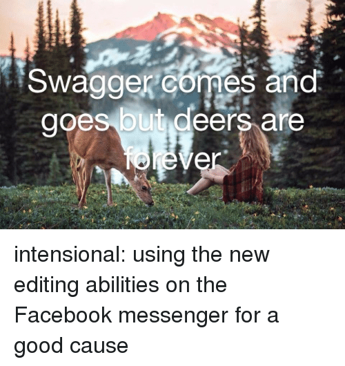Messenger: Swaggercomes and  goes but deers are intensional: using the new editing abilities on the Facebook messenger for a good cause