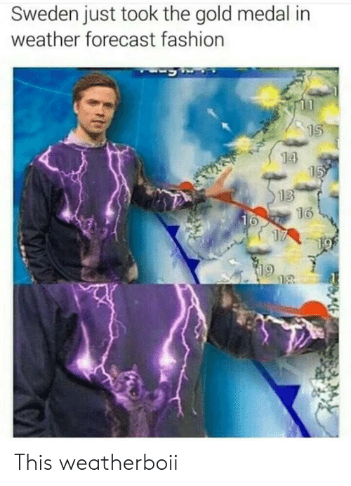 Medal: Sweden just took the gold medal in  weather forecast fashion  15  14  15  13  16  16  17  19  18 This weatherboii