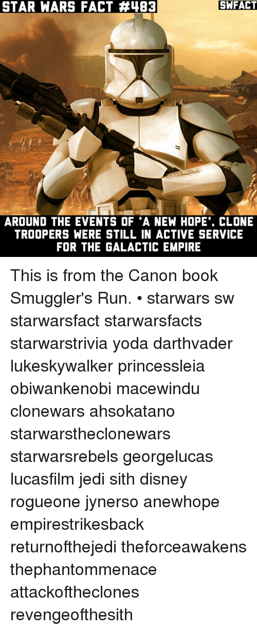 "Jedi, Memes, and Sith: SWFACT  STAR WARS FACT #483  AROUND THE EVENTS OF ""A NEW HOPE"". CLONE  TROOPERS WERE STILL IN ACTIVE SERVICE  FOR THE GALACTIC EMPIRE This is from the Canon book Smuggler's Run. • starwars sw starwarsfact starwarsfacts starwarstrivia yoda darthvader lukeskywalker princessleia obiwankenobi macewindu clonewars ahsokatano starwarstheclonewars starwarsrebels georgelucas lucasfilm jedi sith disney rogueone jynerso anewhope empirestrikesback returnofthejedi theforceawakens thephantommenace attackoftheclones revengeofthesith"