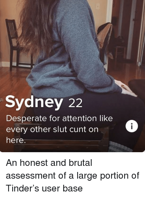 Desperate, Tinder, and Cunt: Sydney 22  Desperate for attention likee  every other slut cunt on  here An honest and brutal assessment of a large portion of Tinder's user base