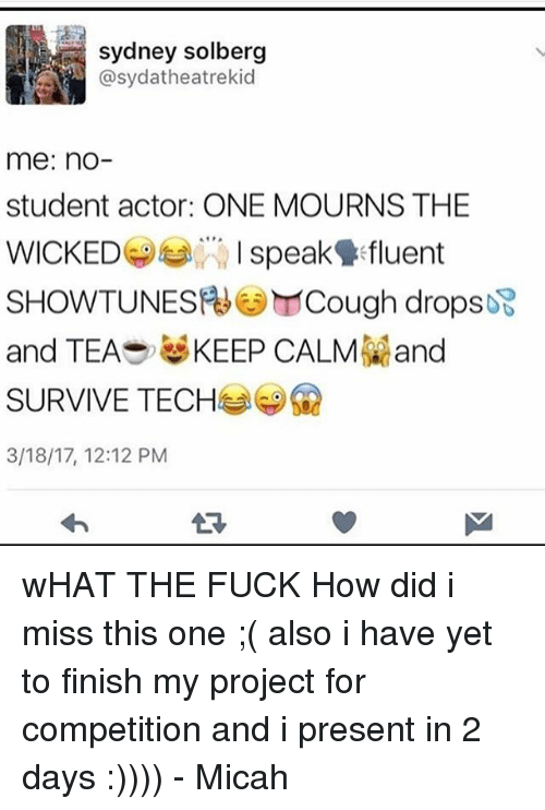 Keep Calms: sydney solberg  @sydatheatrekid  me: nO  student actor: ONE MOURNS THE  WICKEDspek fluent  SHOWTUNES Cough drops妃  and TEAS KEEP CALM and  SURVIVE TECH孝關  3/18/17, 12:12 PM wHAT THE FUCK How did i miss this one ;( also i have yet to finish my project for competition and i present in 2 days :)))) - Micah