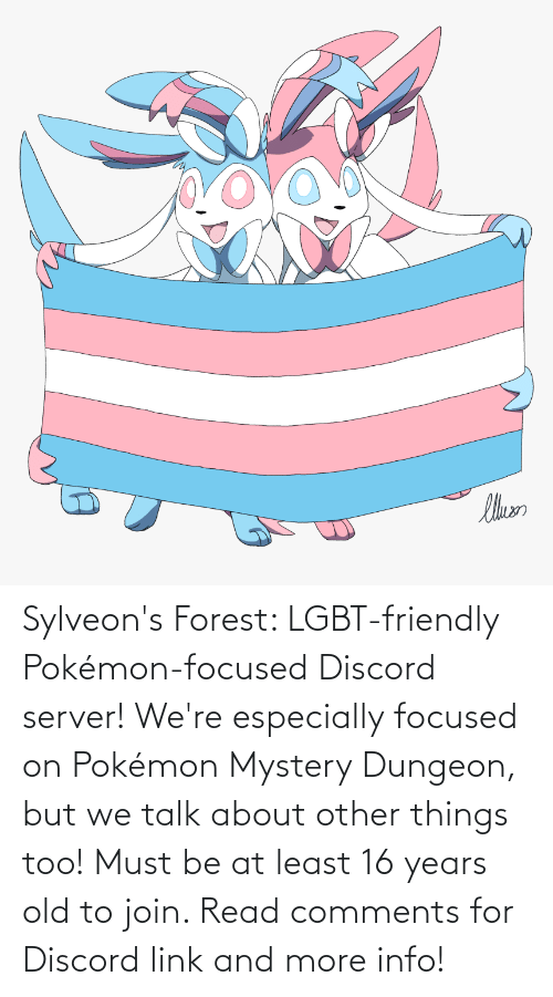 pokemon mystery dungeon: Sylveon's Forest: LGBT-friendly Pokémon-focused Discord server! We're especially focused on Pokémon Mystery Dungeon, but we talk about other things too! Must be at least 16 years old to join. Read comments for Discord link and more info!