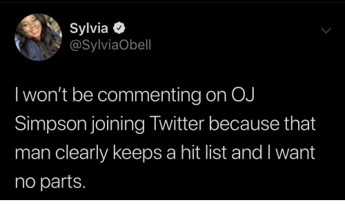 Clearly: Sylvia O  @SylviaObell  I won't be commenting on OJ  Simpson joining Twitter because that  man clearly keeps a hit list and I want  no parts.